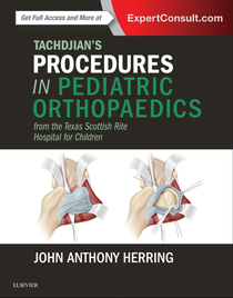 Tachdjian's Procedures in Pediatric Orthopaedics - From the Texas Scottish Rite Hospital for Children